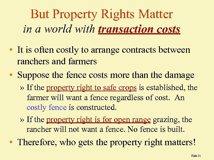 But Property Rights Matter in a world with transaction costs • It is often