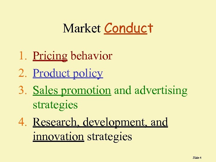 Market Conduct 1. Pricing behavior 2. Product policy 3. Sales promotion and advertising strategies