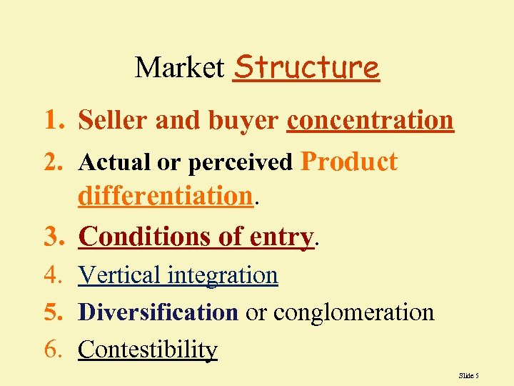 Market Structure 1. Seller and buyer concentration 2. Actual or perceived Product differentiation. 3.