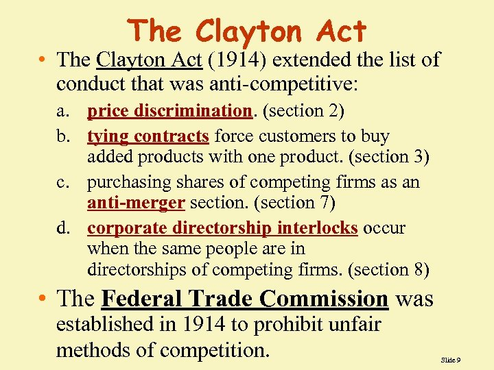 The Clayton Act • The Clayton Act (1914) extended the list of conduct that