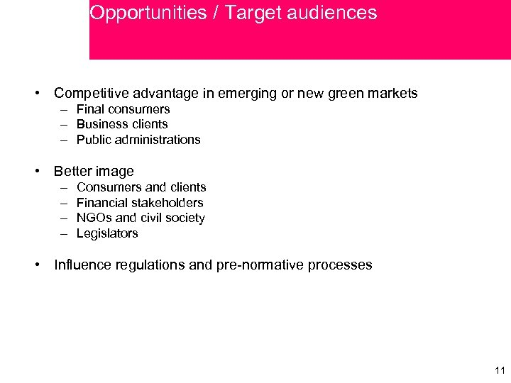 Opportunities / Target audiences • Competitive advantage in emerging or new green markets –