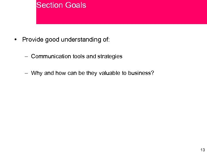 Section Goals • Provide good understanding of: – Communication tools and strategies – Why
