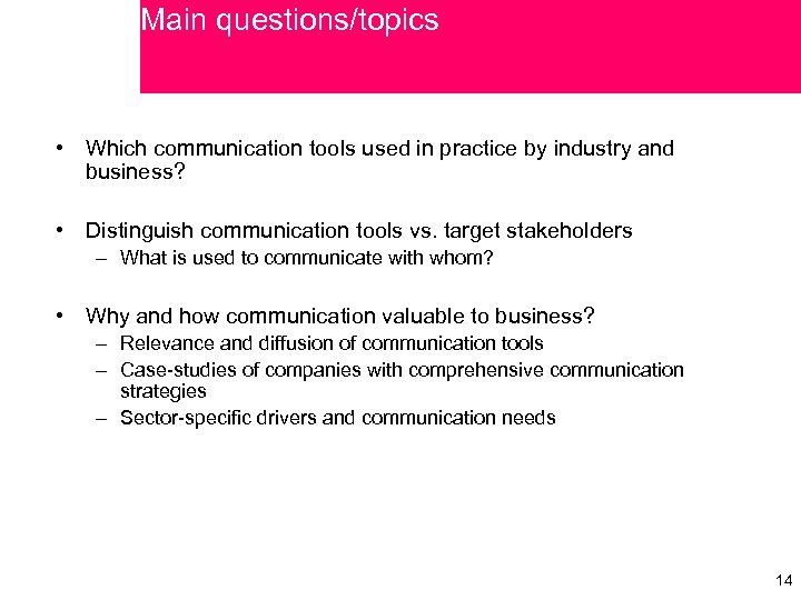 Main questions/topics • Which communication tools used in practice by industry and business? •