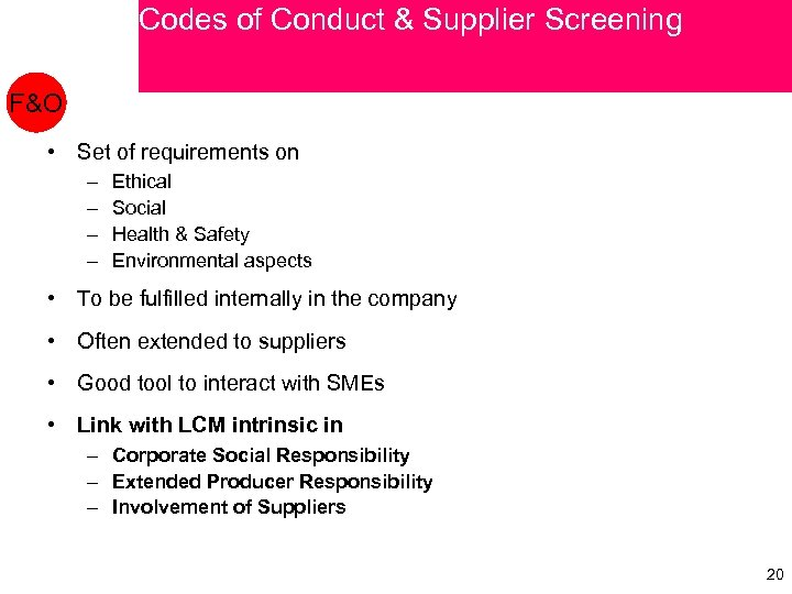 Codes of Conduct & Supplier Screening F&O • Set of requirements on – –