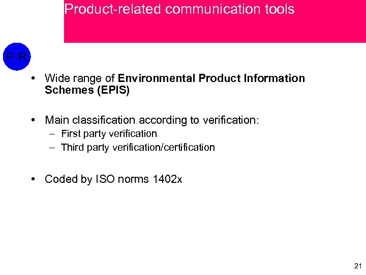 Product-related communication tools P-R • Wide range of Environmental Product Information Schemes (EPIS) •