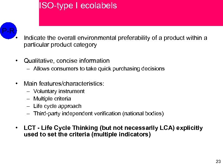 ISO-type I ecolabels P-R • Indicate the overall environmental preferability of a product within