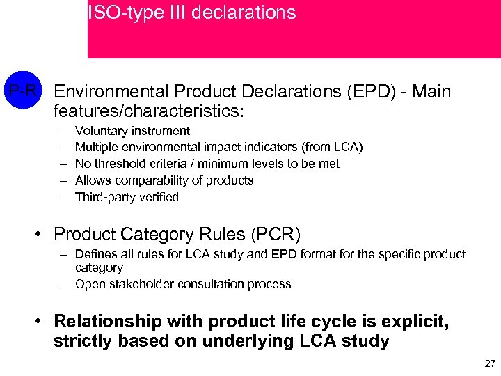 ISO-type III declarations P-R • Environmental Product Declarations (EPD) - Main features/characteristics: – –