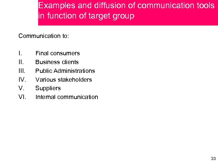 Examples and diffusion of communication tools in function of target group Communication to: I.