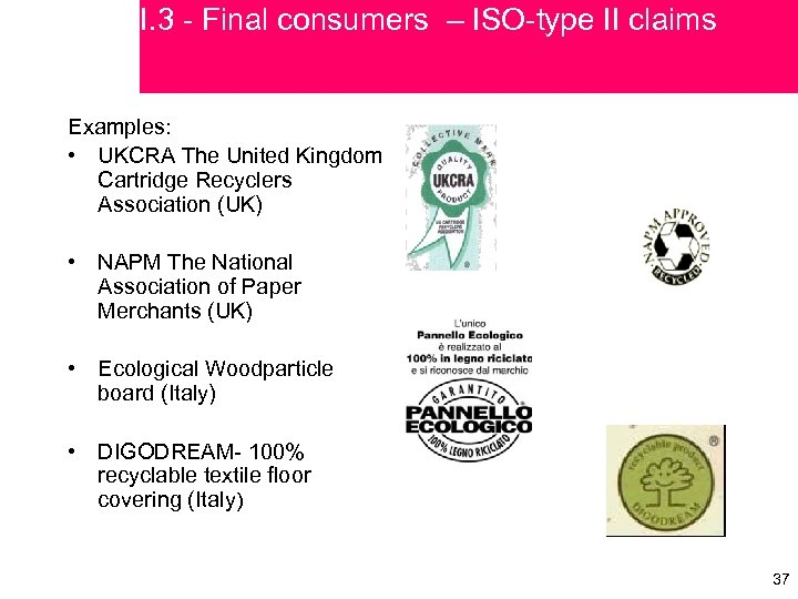 I. 3 - Final consumers – ISO-type II claims Examples: • UKCRA The United