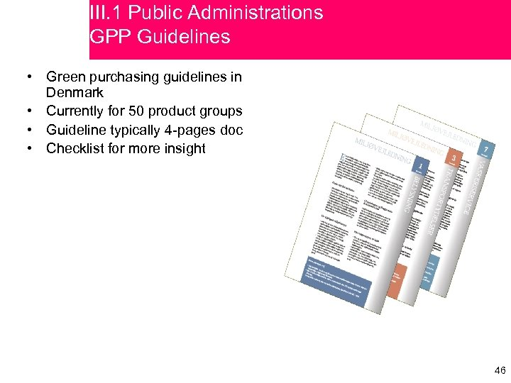 III. 1 Public Administrations GPP Guidelines • Green purchasing guidelines in Denmark • Currently