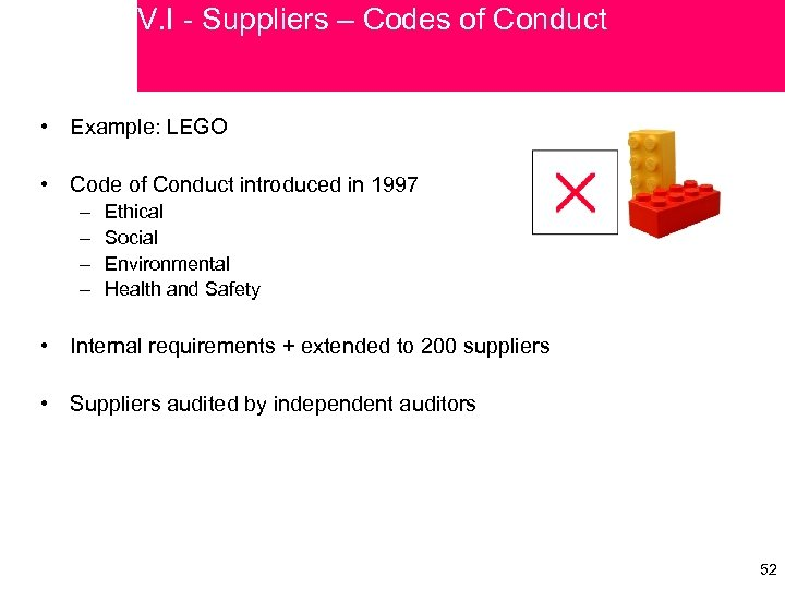 V. I - Suppliers – Codes of Conduct • Example: LEGO • Code of