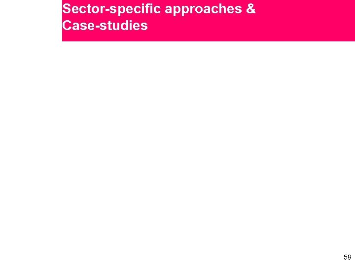 Sector-specific approaches & Case-studies 59 59