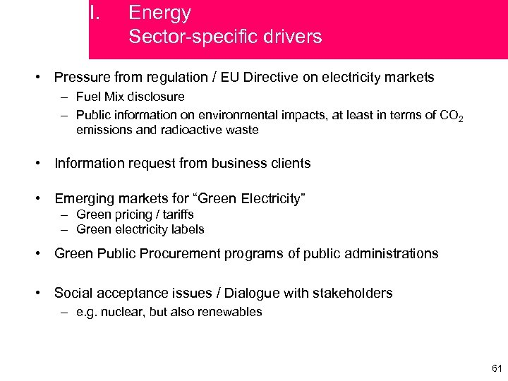 I. Energy Sector-specific drivers • Pressure from regulation / EU Directive on electricity markets