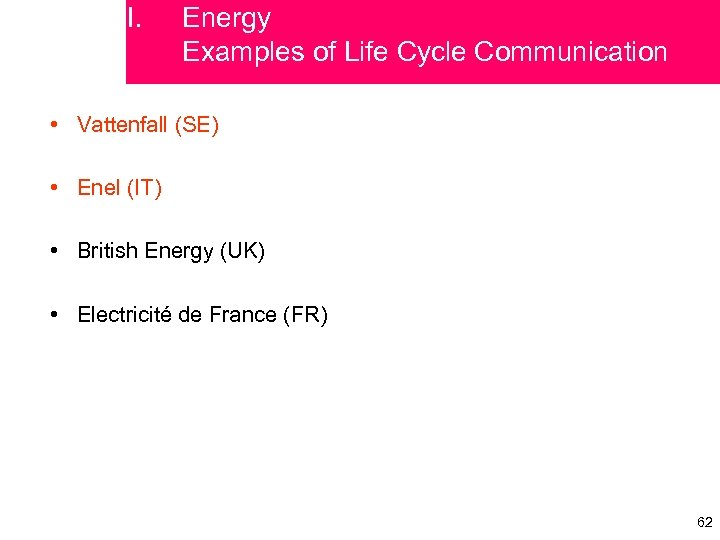 I. Energy Examples of Life Cycle Communication • Vattenfall (SE) • Enel (IT) •