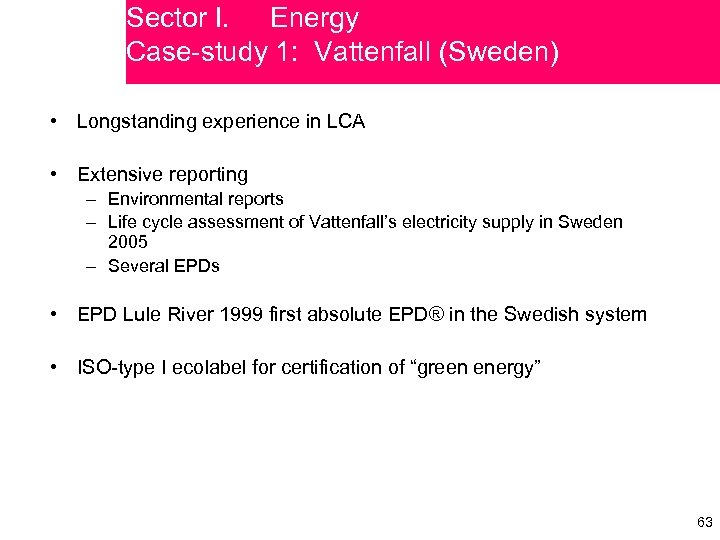 Sector I. Energy Case-study 1: Vattenfall (Sweden) • Longstanding experience in LCA • Extensive