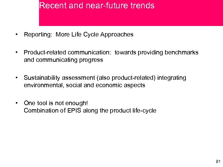 Recent and near-future trends • Reporting: More Life Cycle Approaches • Product-related communication: towards
