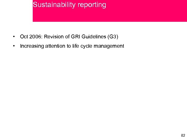 Sustainability reporting • Oct 2006: Revision of GRI Guidelines (G 3) • Increasing attention