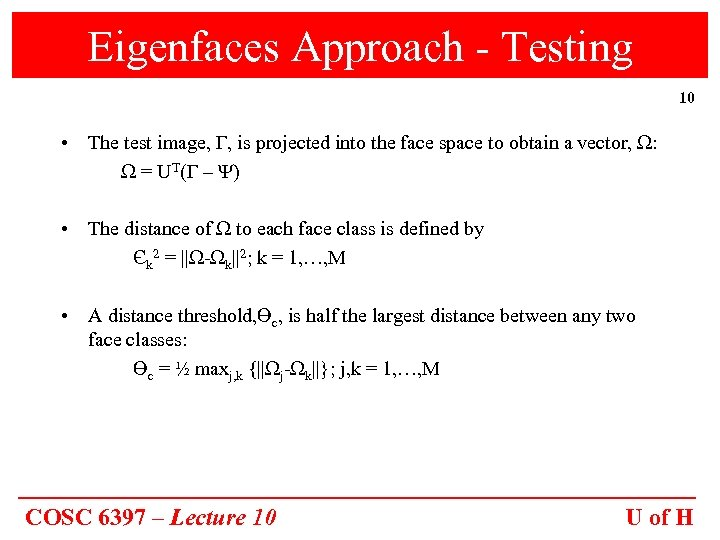 Eigenfaces Approach - Testing 10 • The test image, Γ, is projected into the
