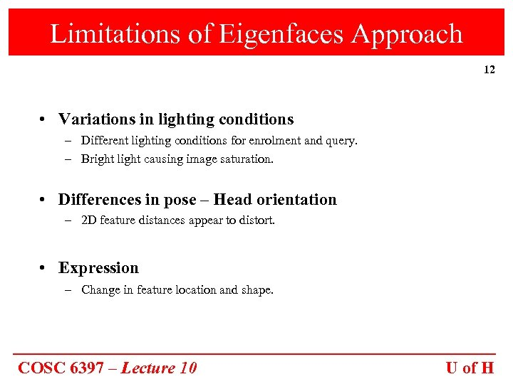 Limitations of Eigenfaces Approach 12 • Variations in lighting conditions – Different lighting conditions