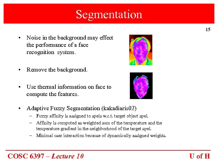 Segmentation 15 • Noise in the background may effect the performance of a face