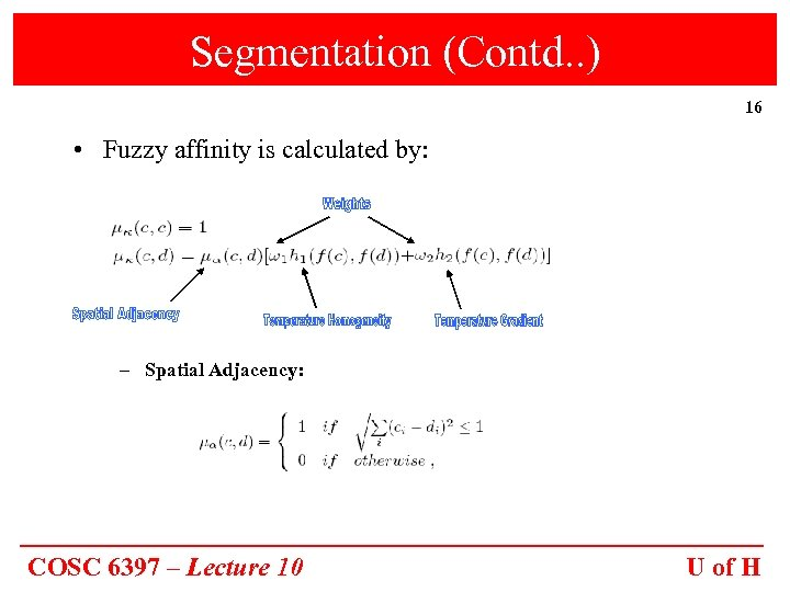 Segmentation (Contd. . ) 16 • Fuzzy affinity is calculated by: – Spatial Adjacency: