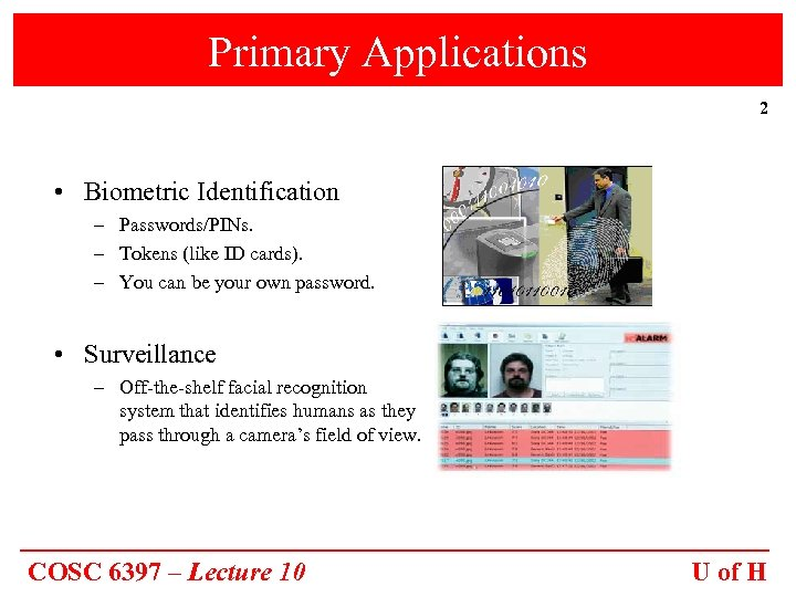Primary Applications 2 • Biometric Identification – Passwords/PINs. – Tokens (like ID cards). –