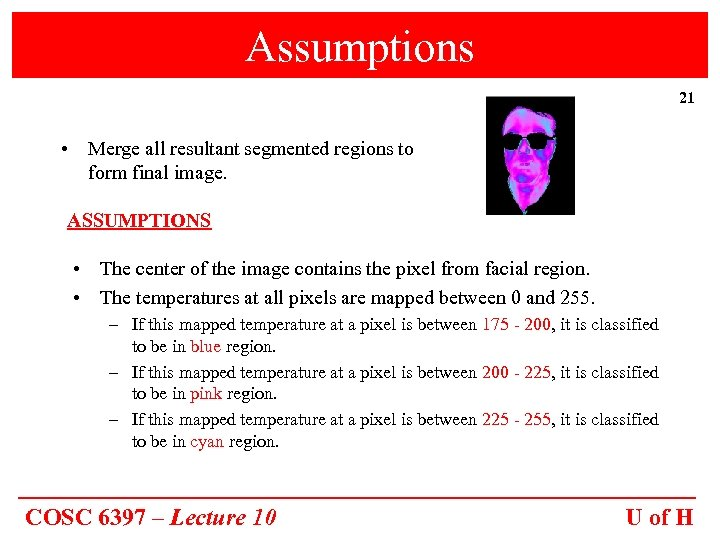 Assumptions 21 • Merge all resultant segmented regions to form final image. ASSUMPTIONS •
