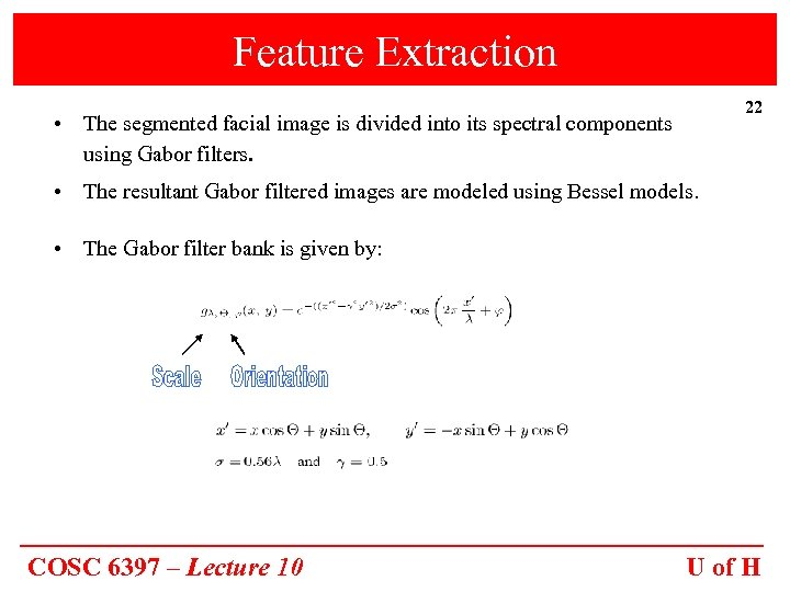 Feature Extraction 22 • The segmented facial image is divided into its spectral components