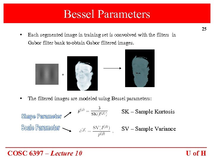 Bessel Parameters • 25 Each segmented image in training set is convolved with the