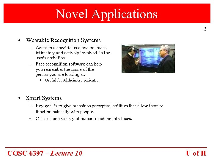 Novel Applications 3 • Wearable Recognition Systems – Adapt to a specific user and