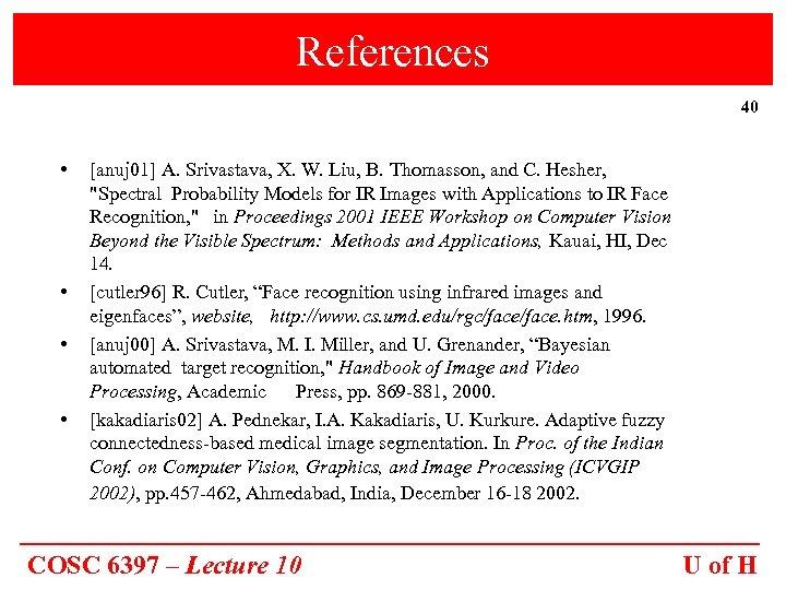References 40 • • [anuj 01] A. Srivastava, X. W. Liu, B. Thomasson, and