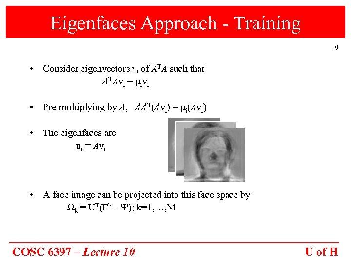 Eigenfaces Approach - Training 9 • Consider eigenvectors vi of ATA such that ATAvi