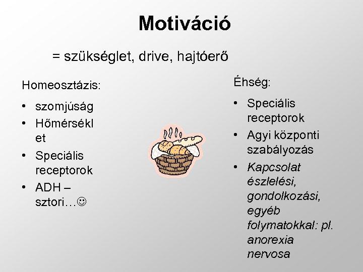 Motiváció = szükséglet, drive, hajtóerő Homeosztázis: Éhség: • szomjúság • Hőmérsékl et • Speciális