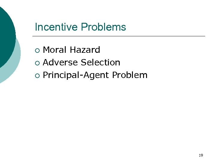 Incentive Problems Moral Hazard ¡ Adverse Selection ¡ Principal-Agent Problem ¡ 19