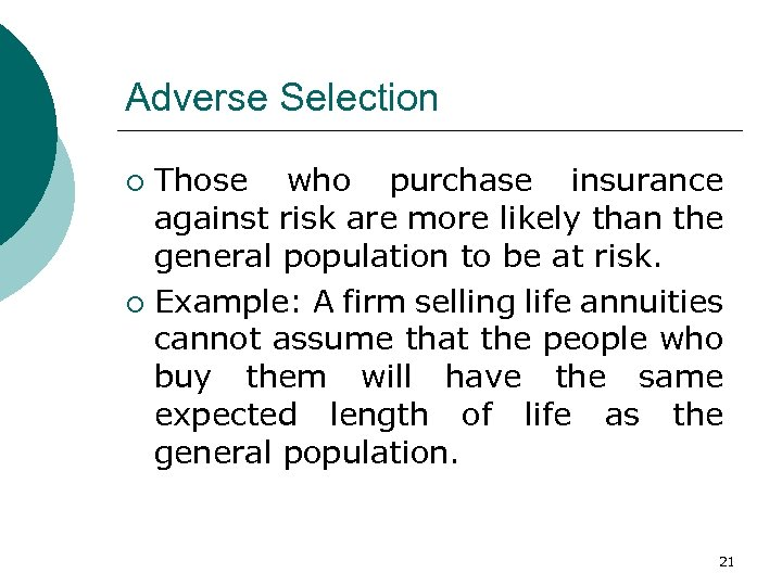 Adverse Selection Those who purchase insurance against risk are more likely than the general