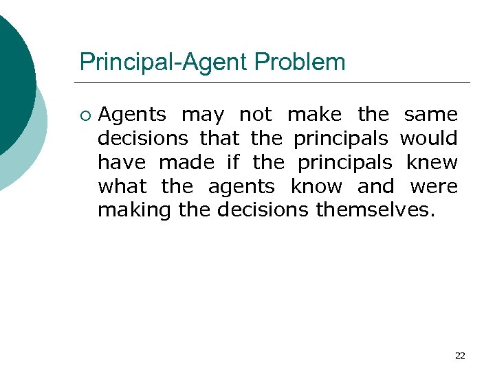 Principal-Agent Problem ¡ Agents may not make the same decisions that the principals would