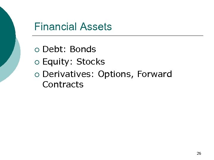Financial Assets Debt: Bonds ¡ Equity: Stocks ¡ Derivatives: Options, Forward Contracts ¡ 26
