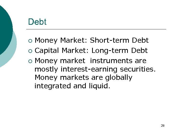 Debt Money Market: Short-term Debt ¡ Capital Market: Long-term Debt ¡ Money market instruments