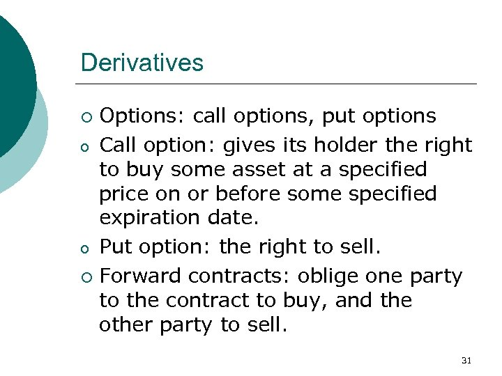 Derivatives Options: call options, put options o Call option: gives its holder the right
