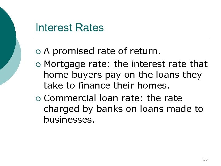 Interest Rates A promised rate of return. ¡ Mortgage rate: the interest rate that