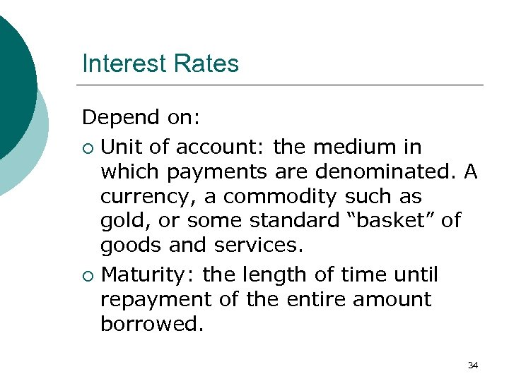 Interest Rates Depend on: ¡ Unit of account: the medium in which payments are