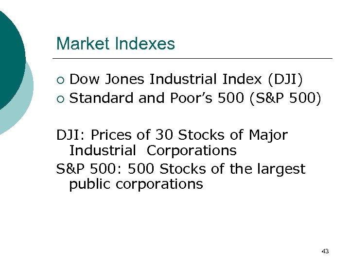Market Indexes Dow Jones Industrial Index (DJI) ¡ Standard and Poor's 500 (S&P 500)