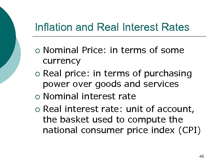 Inflation and Real Interest Rates Nominal Price: in terms of some currency ¡ Real
