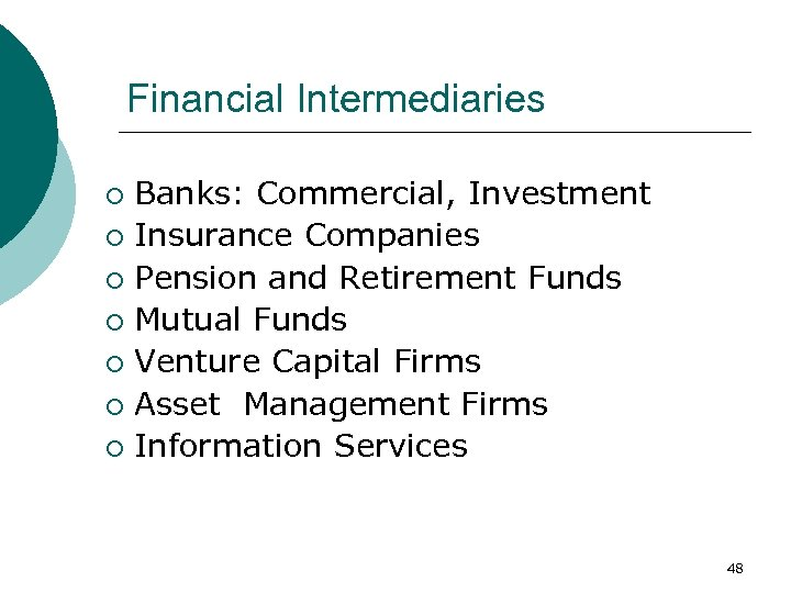 Financial Intermediaries Banks: Commercial, Investment ¡ Insurance Companies ¡ Pension and Retirement Funds ¡