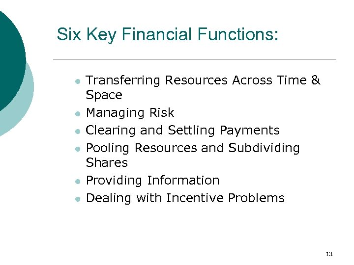 Six Key Financial Functions: l l l Transferring Resources Across Time & Space Managing