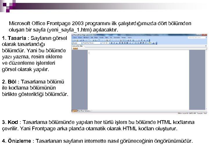 Microsoft Office Frontpage 2003 programını ilk çalıştırdığımızda dört bölümden oluşan bir sayfa (yeni_sayfa_1. htm)