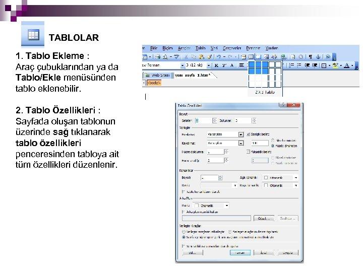 TABLOLAR 1. Tablo Ekleme : Araç çubuklarından ya da Tablo/Ekle menüsünden tablo eklenebilir. 2.