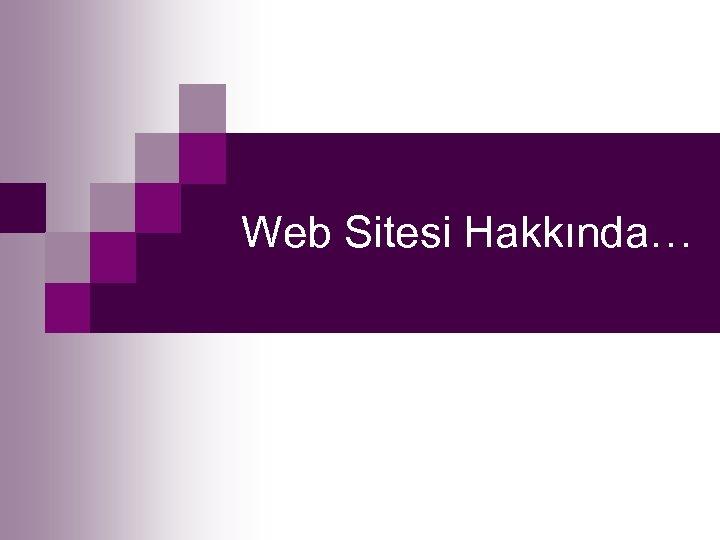 Web Sitesi Hakkında…