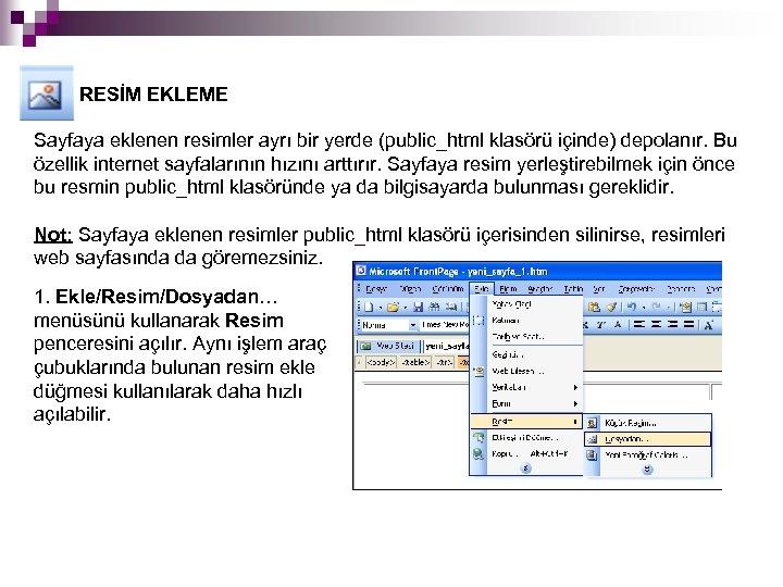 RESİM EKLEME Sayfaya eklenen resimler ayrı bir yerde (public_html klasörü içinde) depolanır. Bu özellik