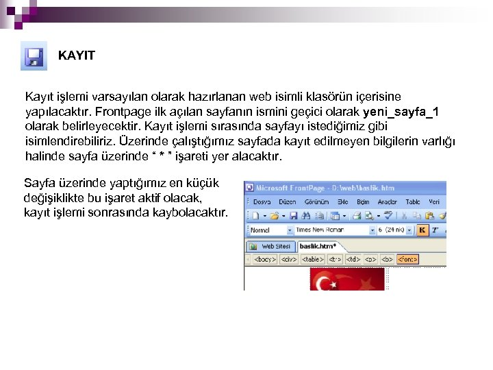 KAYIT Kayıt işlemi varsayılan olarak hazırlanan web isimli klasörün içerisine yapılacaktır. Frontpage ilk açılan